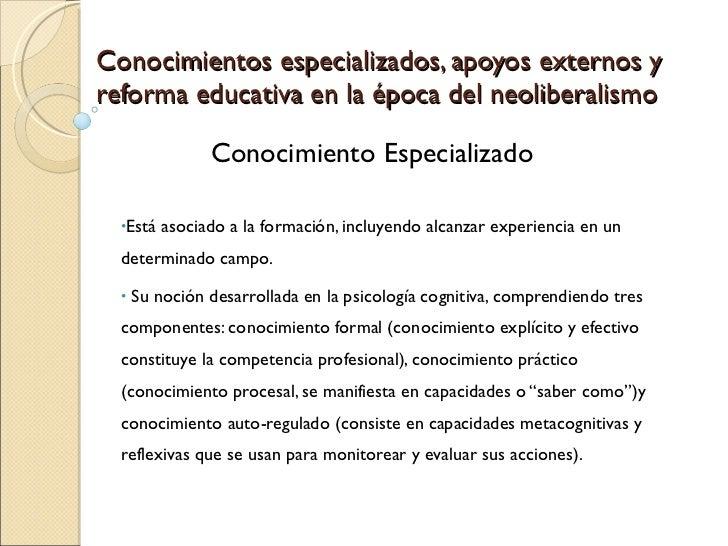 Conocimientos especializados, apoyos externos y reforma educativa en la época del neoliberalismo <ul><li>Está asociado a l...