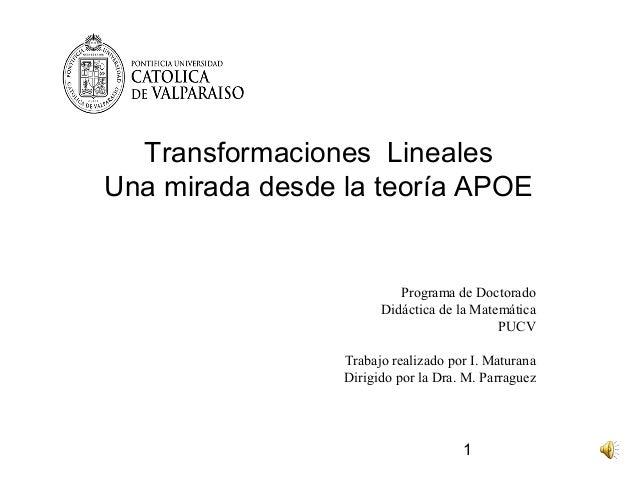 Transformaciones LinealesUna mirada desde la teoría APOE                          Programa de Doctorado                   ...