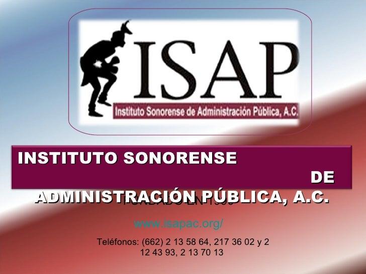 FUNDADO EN 1990 www.isapac.org/ Teléfonos: (662) 2 13 58 64, 217 36 02 y 2 12 43 93, 2 13 70 13  INSTITUTO SONORENSE  DE A...