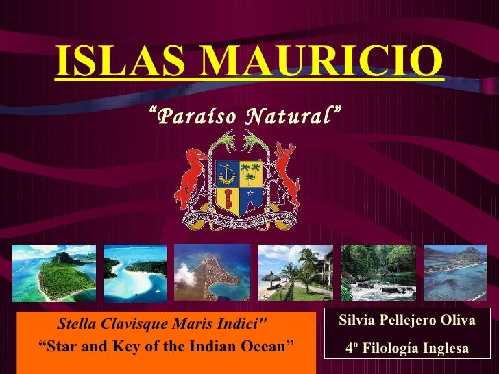 "ISLAS MAURICIO Stella Clavisque Maris Indici""    "" Star and Key of the Indian Ocean"" "" Paraíso Natural"" Silvia Pellej..."