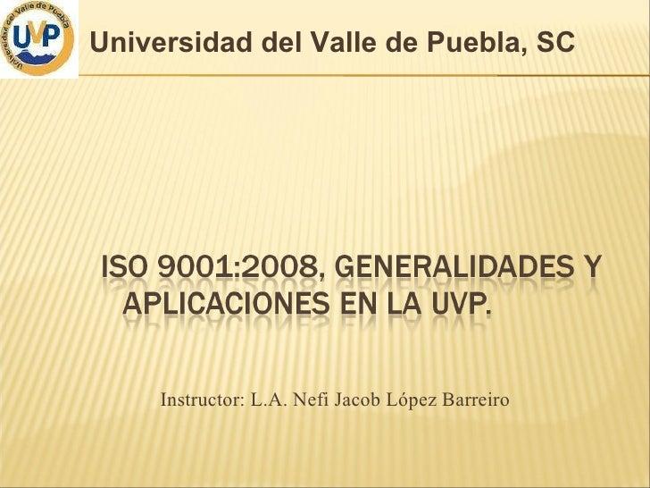 ISO 9001:2008, Generalidades y Aplicaciones en la UVP.