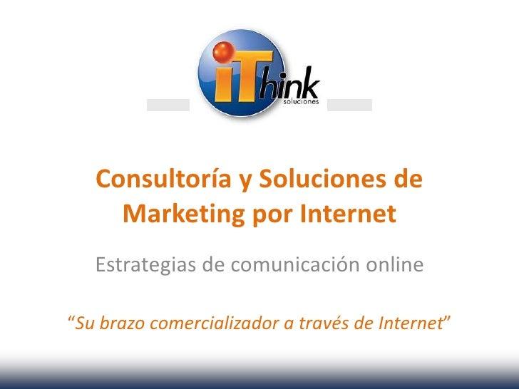 """Consultoría y Soluciones de     Marketing por Internet   Estrategias de comunicación online""""Su brazo comercializador a tra..."""