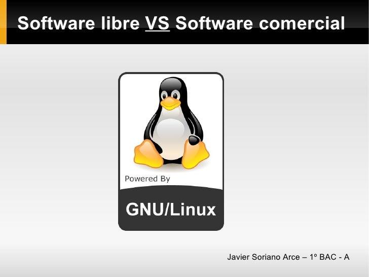 Software libre  VS  Software comercial Javier Soriano Arce – 1º BAC - A