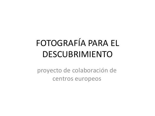 FOTOGRAFÍA PARA EL DESCUBRIMIENTO proyecto de colaboración de centros europeos