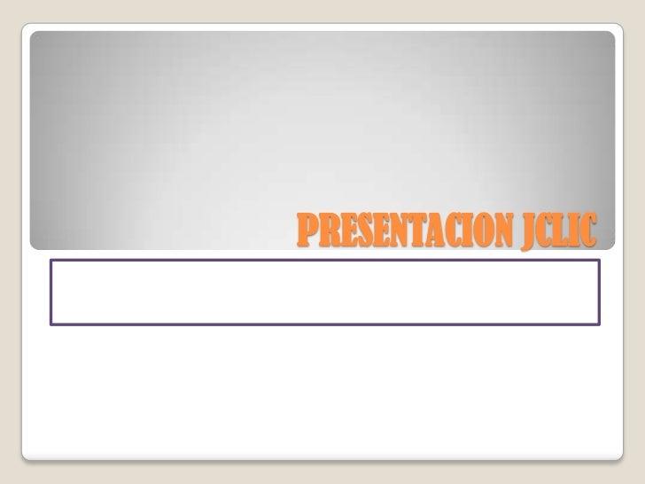 PRESENTACION JCLIC<br />