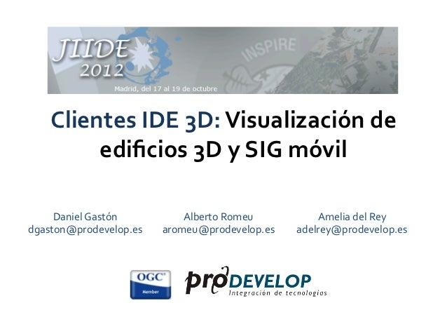 Clientes IDE 3D: Visualización de          edificios 3D y SIG móvil                                ...