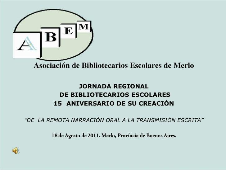 Asociación de Bibliotecarios Escolares de Merlo<br />JORNADA REGIONAL<br /> DE BIBLIOTECARIOS ESCOLARES<br />15° ANIVERSAR...