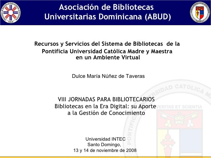 Asociación de Bibliotecas  Universitarias Dominicana (ABUD) Recursos y Servicios del Sistema de Bibliotecas  de la  Pontif...
