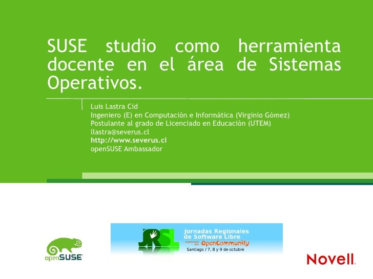 SUSE  studio como herramienta docente en el área de Sistemas Operativos. Luis Lastra Cid Ingeniero (E) en Computación e In...