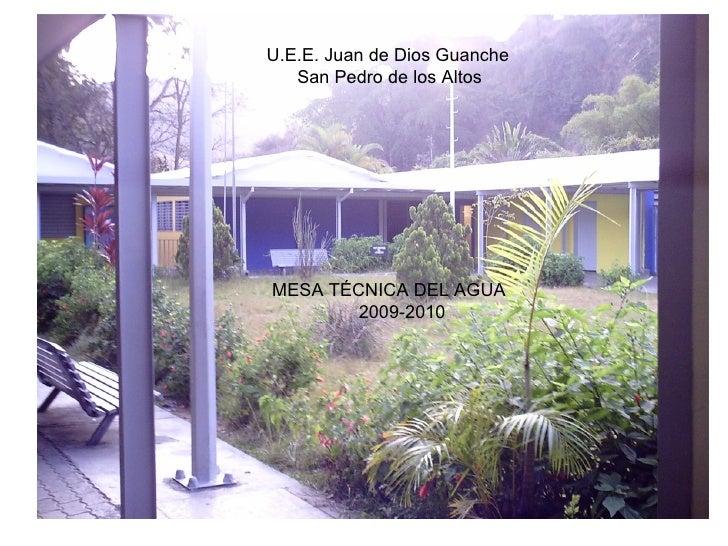 U.E.E. Juan de Dios Guanche San Pedro de los Altos MESA TÉCNICA DEL AGUA 2009-2010