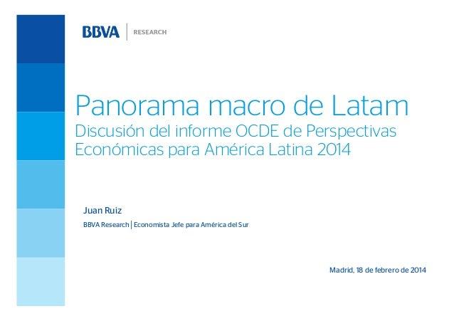 Panorama macro de Latam Discusión del informe OCDE de Perspectivas Económicas para América Latina 2014  Juan Ruiz BBVA Res...