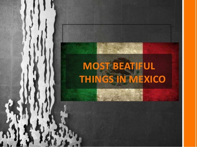 MOST BEATIFUL THINGS IN MEXICO