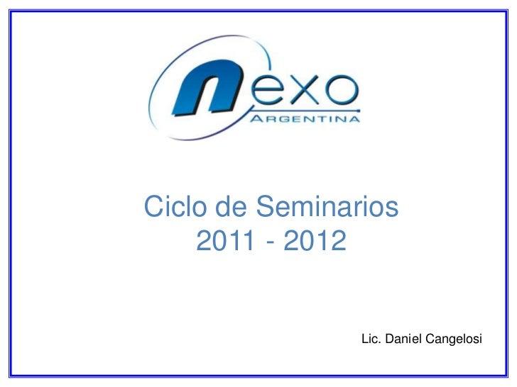 Ciclo de Seminarios<br />2011 - 2012<br />Lic. Daniel Cangelosi<br />
