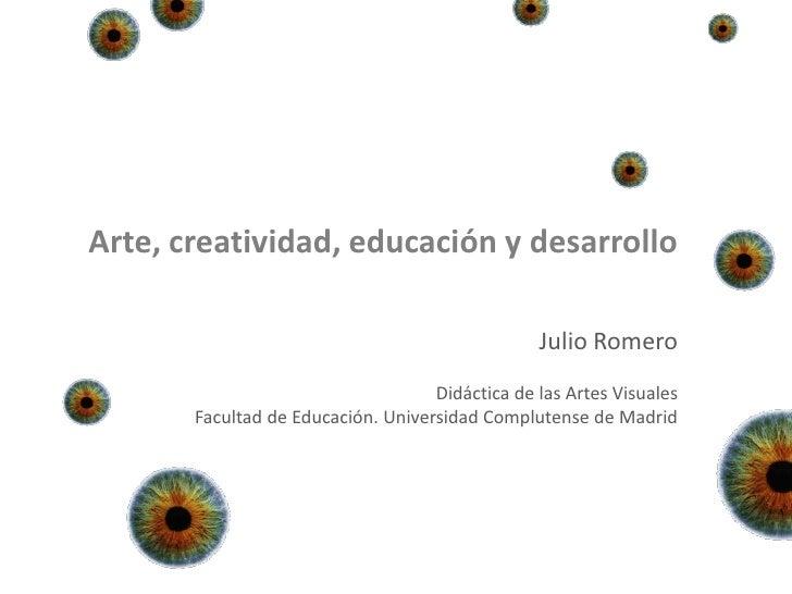 Arte, creatividad, educación y desarrollo                                                 Julio Romero                    ...