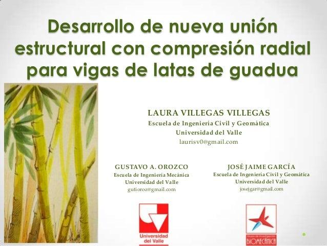 Desarrollo de nueva unión estructural con compresión radial para vigas de latas de guadua LAURA VILLEGAS VILLEGAS Escuela ...
