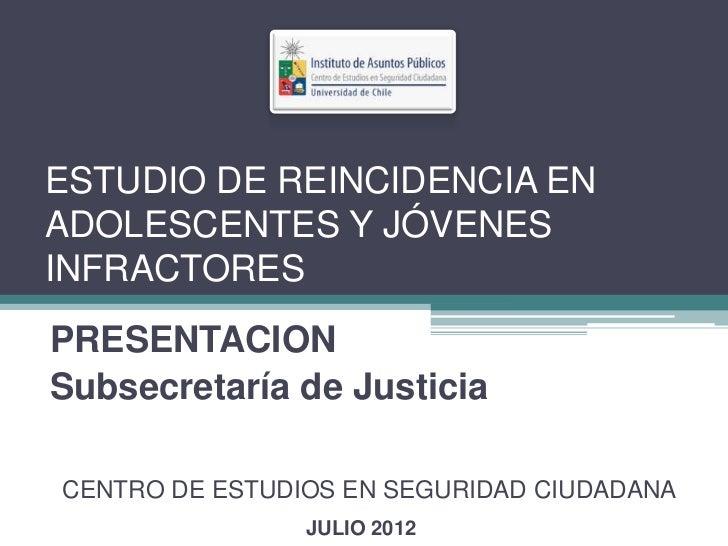 ESTUDIO DE REINCIDENCIA ENADOLESCENTES Y JÓVENESINFRACTORESPRESENTACIONSubsecretaría de JusticiaCENTRO DE ESTUDIOS EN SEGU...