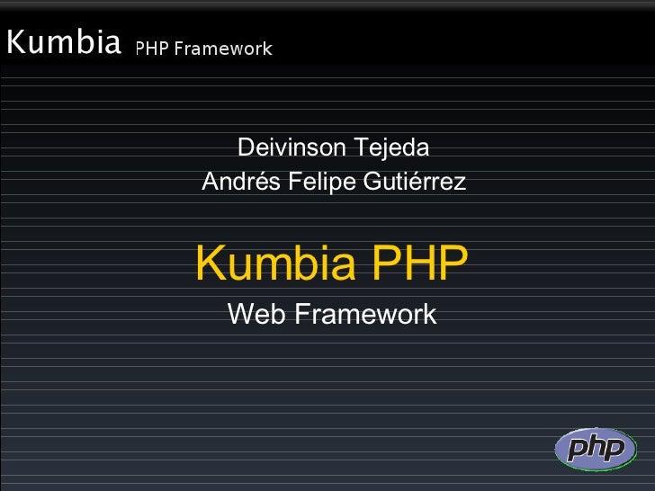 Kumbia PHP Web Framework Deivinson Tejeda Andrés Felipe Gutiérrez
