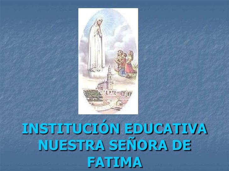 INSTITUCIÓN EDUCATIVA NUESTRA SEÑORA DE FATIMA<br />