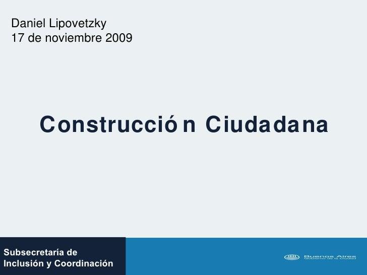Construcción Ciudadana Daniel Lipovetzky 17 de noviembre 2009