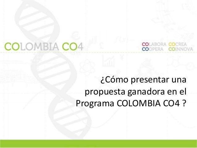 ¿Cómo presentar una  propuesta ganadora en el  Programa COLOMBIA CO4 ?
