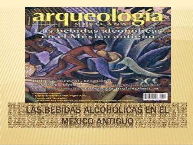 LAS BEBIDAS ALCOHÓLICAS EN ELMÉXICO ANTIGUO