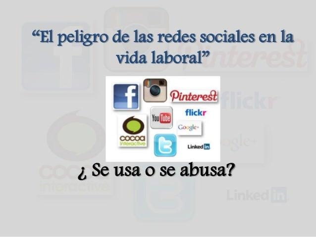 """""""El peligro de las redes sociales en lavida laboral""""¿ Se usa o se abusa?"""