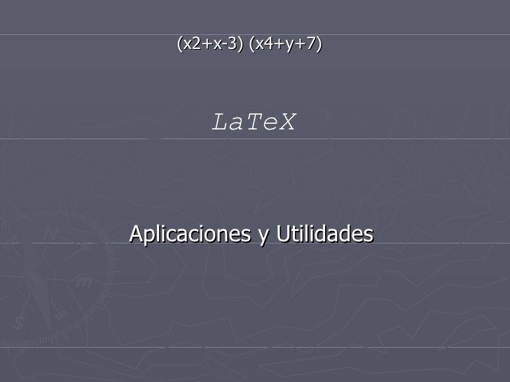 (x2+x-3) (x4+y+7)   Aplicaciones y Utilidades  LaTeX