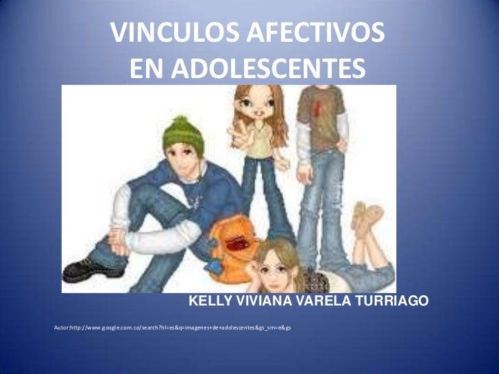 VINCULOS AFECTIVOS                    EN ADOLESCENTES                                             KELLY VIVIANA VARELA TUR...