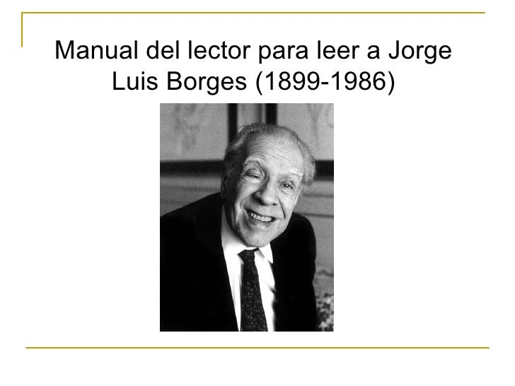 Manual del lector para leer a Jorge Luis Borges (1899-1986)