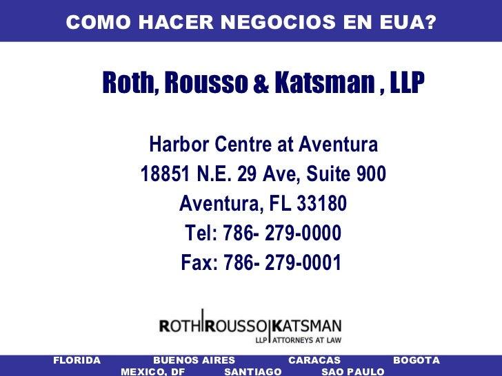 COMO HACER NEGOCIOS EN EUA?          Roth, Rousso & Katsman , LLP              Harbor Centre at Aventura             18851...