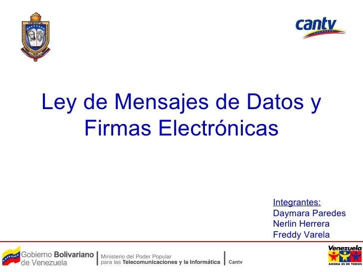 Ley de Mensajes de Datos y Firmas Electrónicas Integrantes: Daymara Paredes Nerlin Herrera Freddy Varela