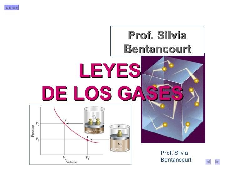 ÍN D IC E                   Prof. Silvia                  Bentancourt                LEYES            DE LOS GASES        ...