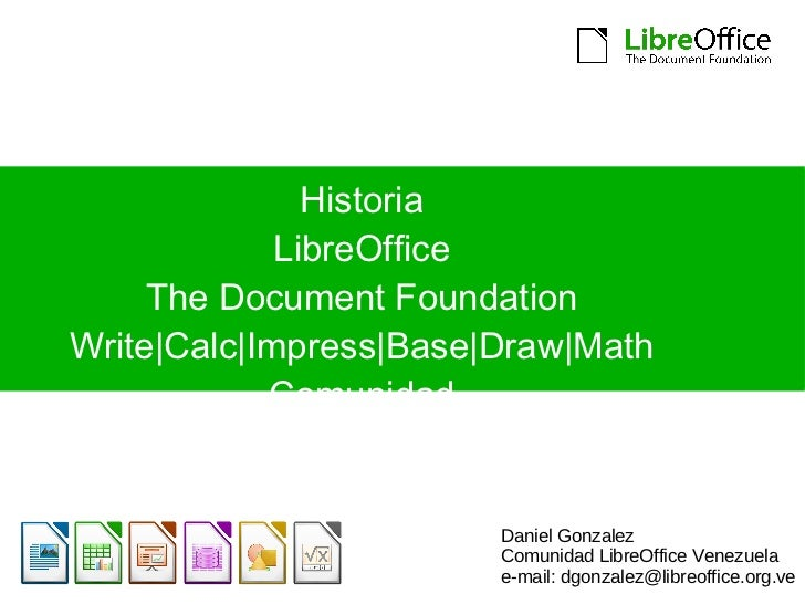 Historia LibreOffice The Document Foundation Write Calc Impress Base Draw Math Comunidad Daniel Gonzalez Comunidad LibreOf...
