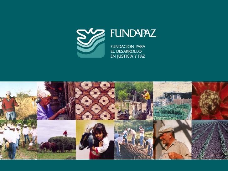 Presentación InstitucionalFUNDAPAZ es una entidad civil, sin   fines de lucro,      que trabaja  desde 1973 con     comuni...