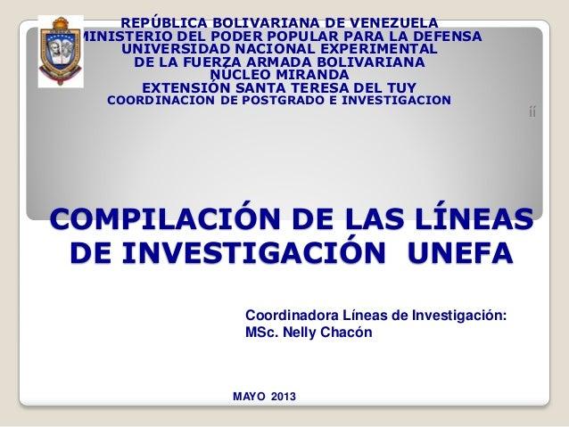 COMPILACIÓN DE LAS LÍNEASDE INVESTIGACIÓN UNEFAREPÚBLICA BOLIVARIANA DE VENEZUELAMINISTERIO DEL PODER POPULAR PARA LA DEFE...