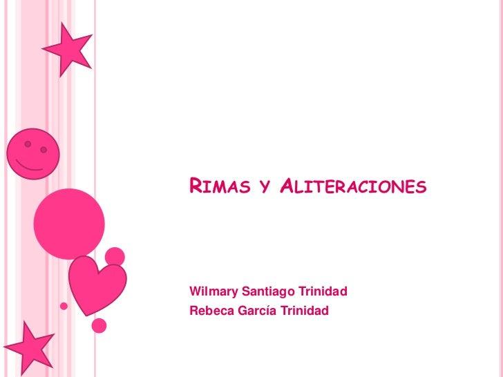 Rimas y Aliteraciones<br />Wilmary Santiago Trinidad<br />RebecaGarcía Trinidad&l