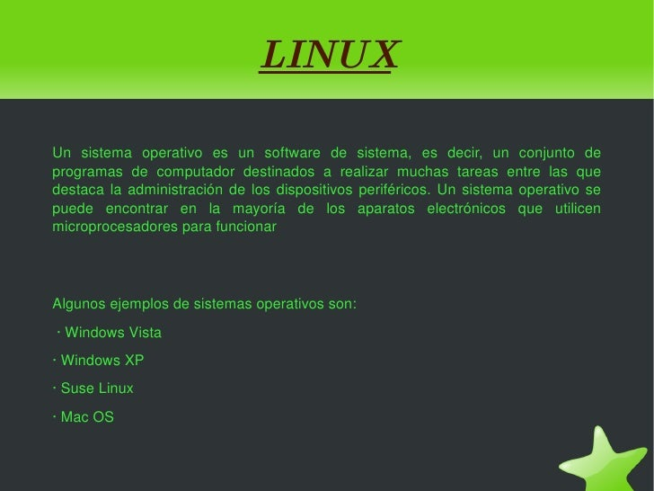 L INUX Un sistema operativo es un software de sistema, es decir, un conjunto de programas de computador destinados a reali...