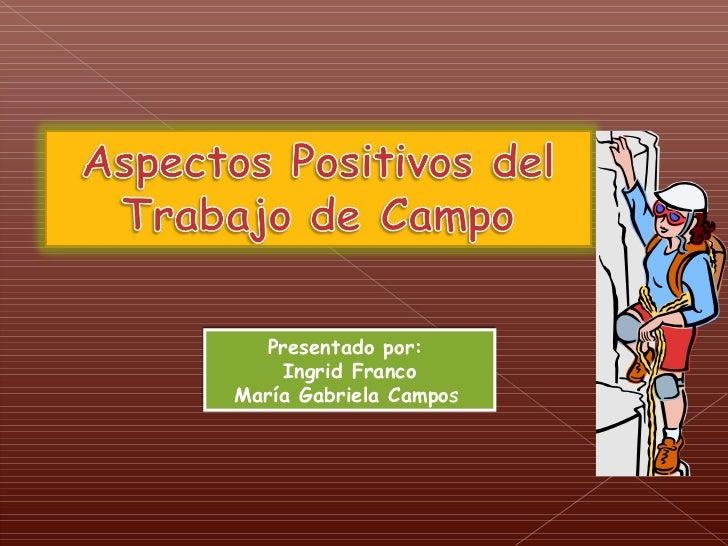 Presentado por:    Ingrid FrancoMaría Gabriela Campos