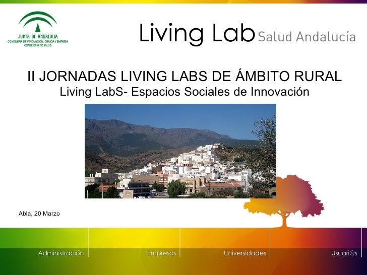Abla, 20 Marzo II JORNADAS LIVING LABS DE ÁMBITO RURAL Living LabS- Espacios Sociales de Innovación