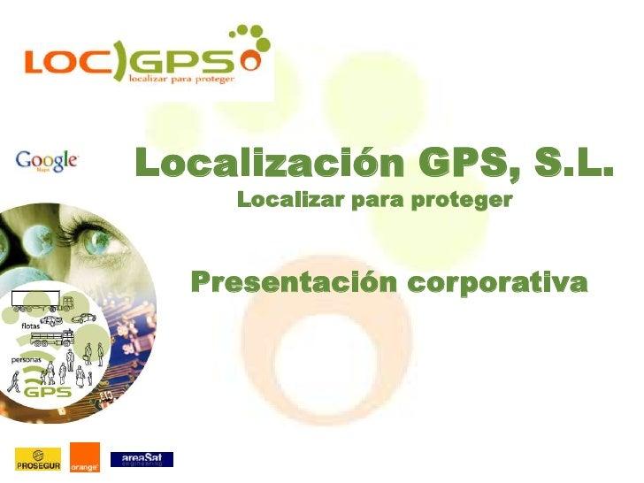Localización GPS, S.L.<br />Localizar para proteger<br />Presentación corporativa<br />