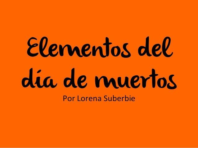 Elementos del día de muertos Por  Lorena  Suberbie