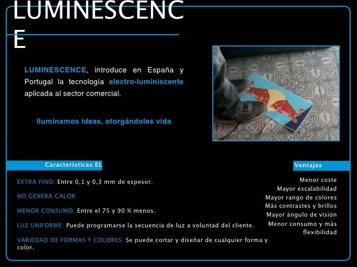 LUMINESCENC E    LUMINESCENCE, introduce en España y    Portugal la tecnología electro-luminiscente    aplicada al sector ...
