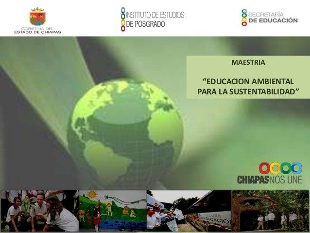 """MAESTRIA """"EDUCACION AMBIENTAL PARA LA SUSTENTABILIDAD"""""""