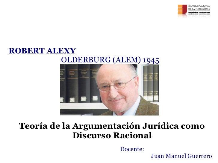 Teoría de la Argumentación Jurídica como Discurso Racional Argumentación Jurídica Encuentro de cierre  ROBERT ALEXY  OLDER...