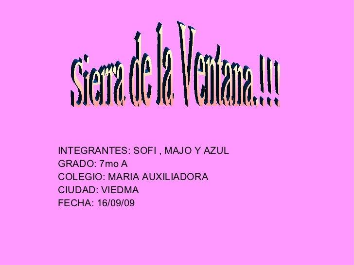 INTEGRANTES: SOFI , MAJO Y AZUL GRADO: 7mo A  COLEGIO: MARIA AUXILIADORA CIUDAD: VIEDMA FECHA: 16/09/09 Sierra de la Venta...