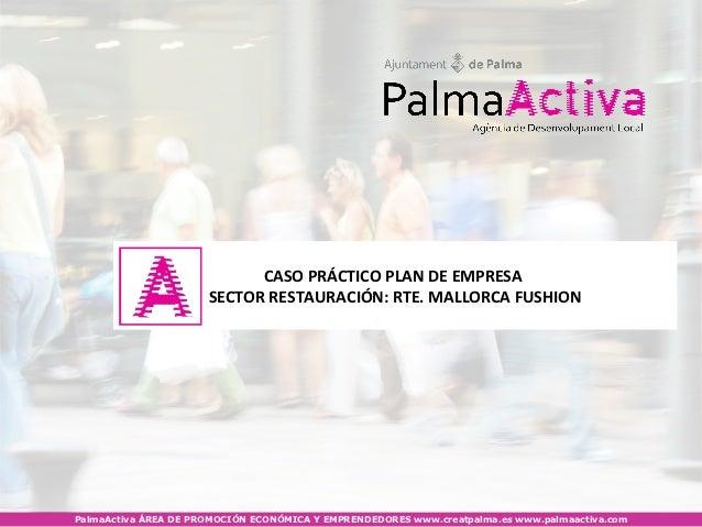 CASO PRÁCTICO PLAN DE EMPRESA                      SECTOR RESTAURACIÓN: RTE. MALLORCA FUSHIONPalmaActiva ÁREA DE PROMOCIÓN...