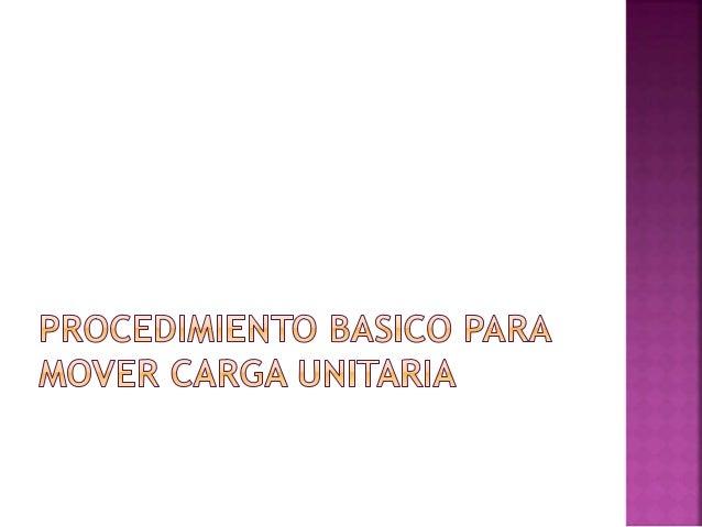 CARGA UNITARIA IMPLICA GRAN VOLUMEN Y GRAN CANTIDAD UNA CONSIDERACIÓN PRIMARIA ES LA FORMA COMO LA CARGA SERÁ LEVANTADA Y ...