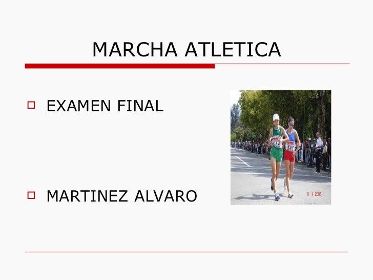 MARCHA ATLETICA <ul><li>EXAMEN FINAL </li></ul><ul><li>MARTINEZ ALVARO </li></ul>