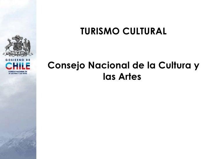 TURISMO CULTURAL Consejo Nacional de la Cultura y las Artes