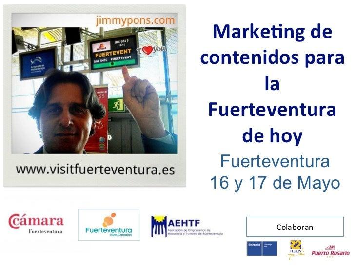 Marke&ngdecontenidospara       la Fuerteventura    dehoy  Fuerteventura 16 y 17 de Mayo        Colaboran
